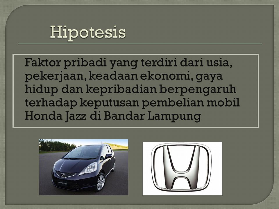 Faktor pribadi yang terdiri dari usia, pekerjaan, keadaan ekonomi, gaya hidup dan kepribadian berpengaruh terhadap keputusan pembelian mobil Honda Jaz