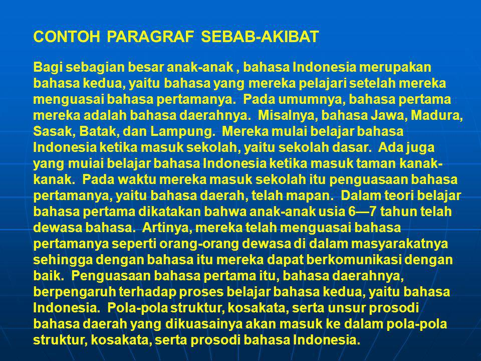 Bagi sebagian besar anak-anak, bahasa Indonesia merupakan bahasa kedua, yaitu bahasa yang mereka pelajari setelah mereka menguasai bahasa pertamanya.