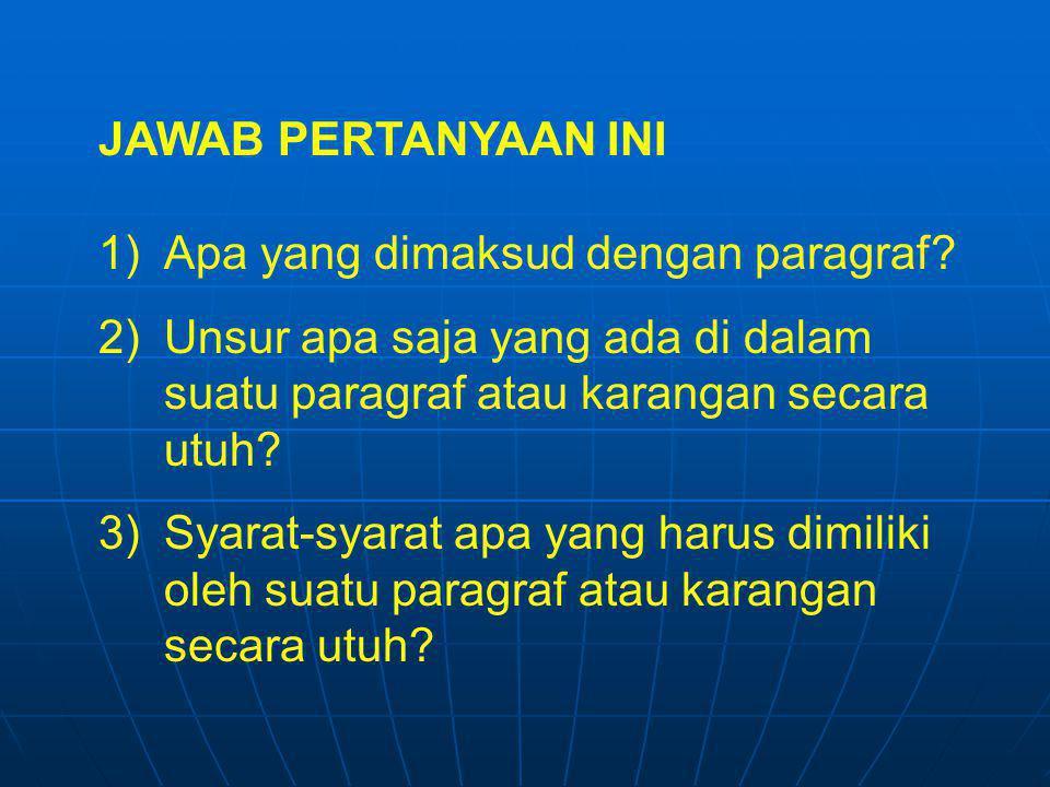 JAWAB PERTANYAAN INI 1)Apa yang dimaksud dengan paragraf? 2)Unsur apa saja yang ada di dalam suatu paragraf atau karangan secara utuh? 3)Syarat-syarat