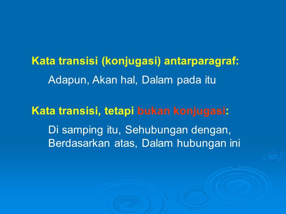 Kata transisi (konjugasi) antarparagraf: Adapun, Akan hal, Dalam pada itu Kata transisi, tetapi bukan konjugasi: Di samping itu, Sehubungan dengan, Berdasarkan atas, Dalam hubungan ini