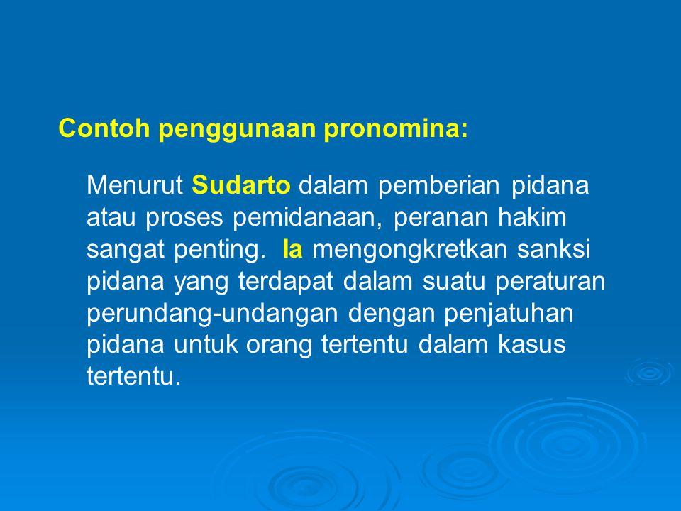 Contoh penggunaan pronomina: Menurut Sudarto dalam pemberian pidana atau proses pemidanaan, peranan hakim sangat penting.