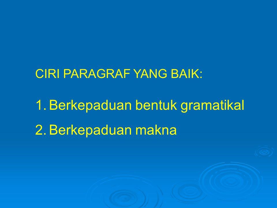CIRI PARAGRAF YANG BAIK: 1.Berkepaduan bentuk gramatikal 2.Berkepaduan makna