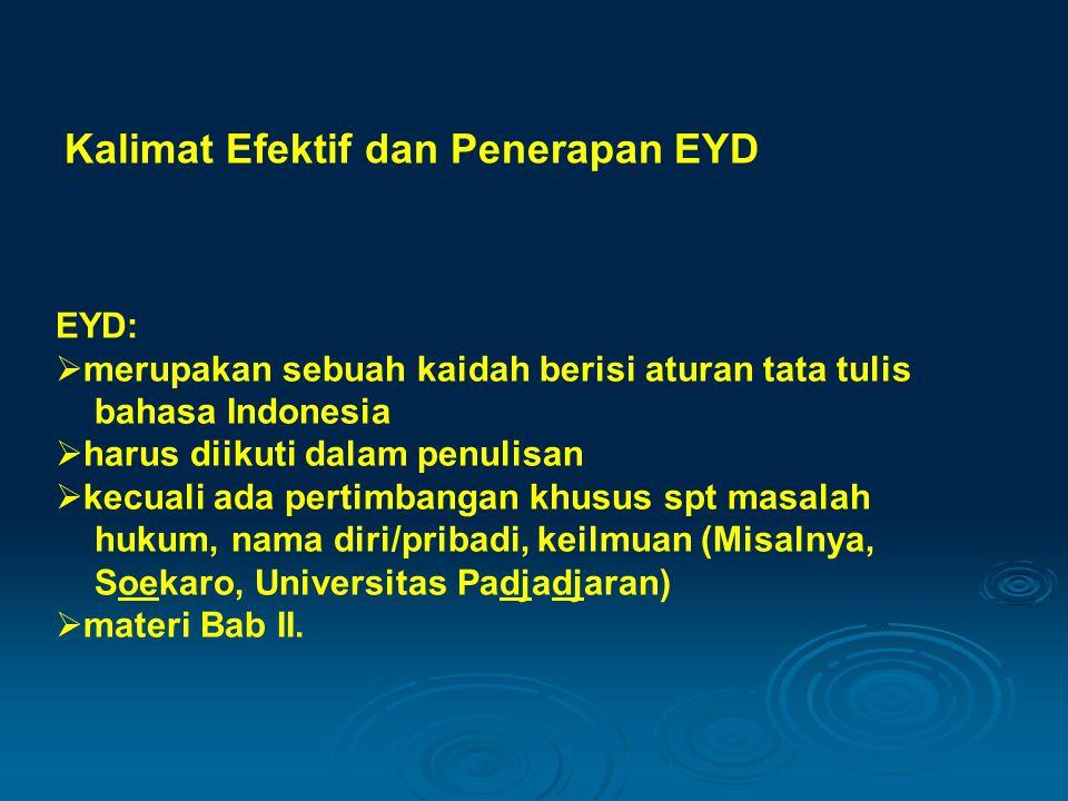 Kalimat Efektif dan Penerapan EYD EYD:  merupakan sebuah kaidah berisi aturan tata tulis bahasa Indonesia  harus diikuti dalam penulisan  kecuali a