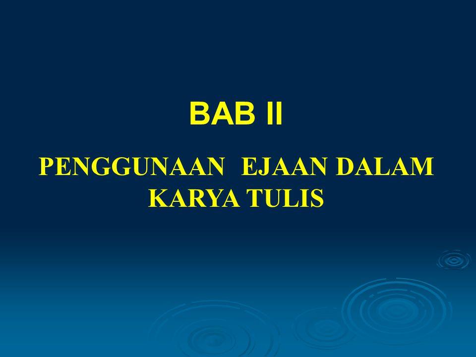 PENGGUNAAN EJAAN DALAM KARYA TULIS BAB II