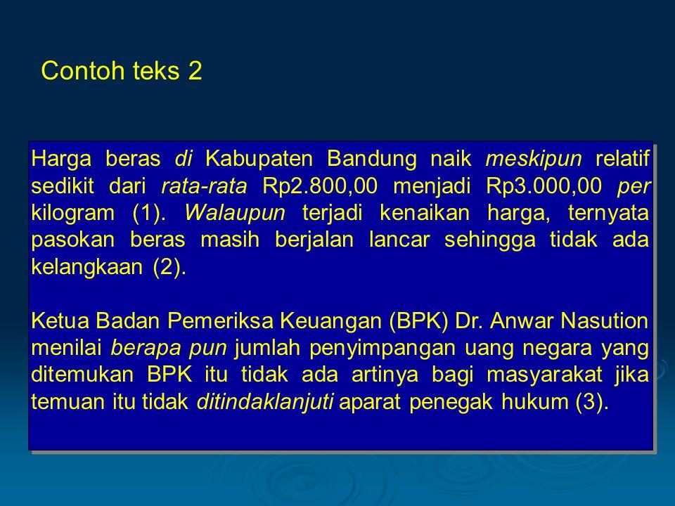 Contoh teks 2 Harga beras di Kabupaten Bandung naik meskipun relatif sedikit dari rata-rata Rp2.800,00 menjadi Rp3.000,00 per kilogram (1). Walaupun t