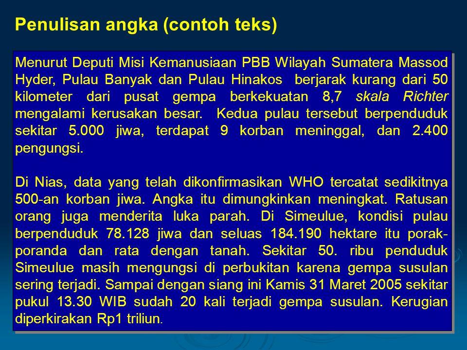 Menurut Deputi Misi Kemanusiaan PBB Wilayah Sumatera Massod Hyder, Pulau Banyak dan Pulau Hinakos berjarak kurang dari 50 kilometer dari pusat gempa b