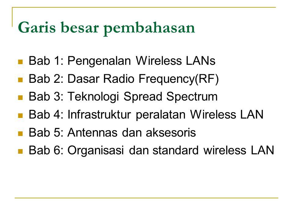 Bab 7 : Arsitektur jaringan 802.11 Bab 8 : Layer MAC dan Physical Bab 9 : Teknologi instalasi Wireless LAN Bab 10: Keamanan Bab 11: Dasar penelitian Bab 12: Lab pengadaan