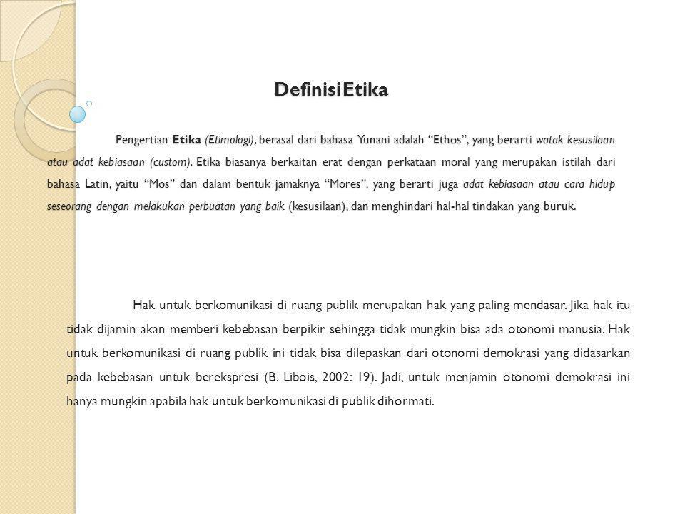 "DefinisiEtika Pengertian Etika (Etimologi), berasal dari bahasa Yunani adalah ""Ethos"", yang berarti watak kesusilaan atau adat kebiasaan (custom). Eti"