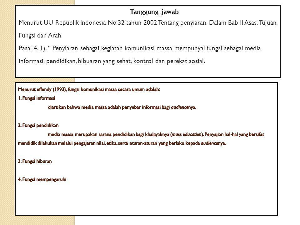 """Tanggung jawab Menurut UU Republik Indonesia No.32 tahun 2002 Tentang penyiaran. Dalam Bab II Asas, Tujuan, Fungsi dan Arah. Pasal 4. 1). """" Penyiaran"""