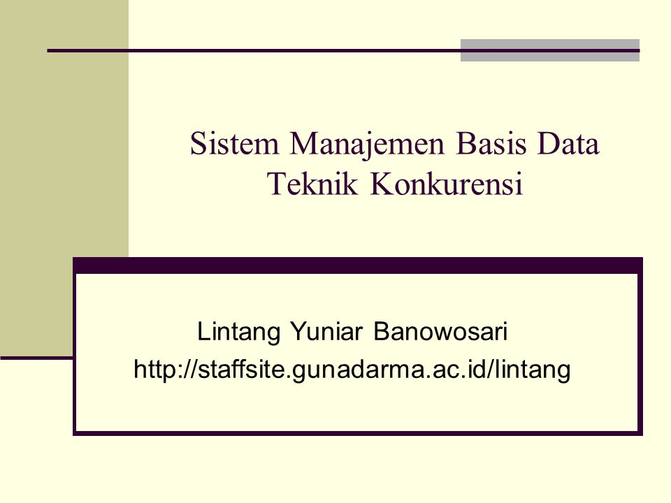Sistem Manajemen Basis Data Teknik Konkurensi Lintang Yuniar Banowosari http://staffsite.gunadarma.ac.id/lintang