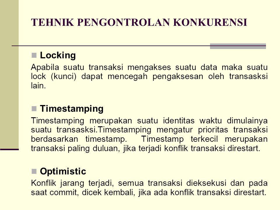 TEHNIK PENGONTROLAN KONKURENSI Locking Apabila suatu transaksi mengakses suatu data maka suatu lock (kunci) dapat mencegah pengaksesan oleh transasksi