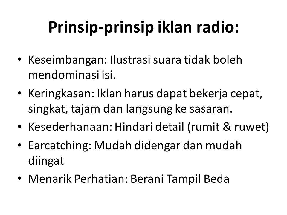 Prinsip-prinsip iklan radio: Keseimbangan: Ilustrasi suara tidak boleh mendominasi isi. Keringkasan: Iklan harus dapat bekerja cepat, singkat, tajam d