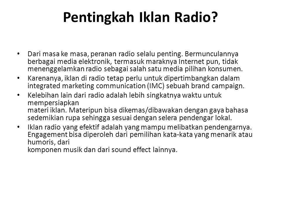 Pentingkah Iklan Radio? Dari masa ke masa, peranan radio selalu penting. Bermunculannya berbagai media elektronik, termasuk maraknya Internet pun, tid
