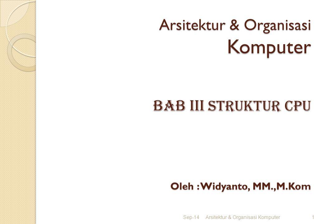 Arsitektur & Organisasi Komputer BAB IIi STRUKTUR CPU Oleh : Widyanto, MM.,M.Kom Sep-14Arsitektur & Organisasi Komputer1