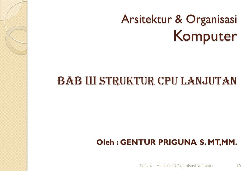 Arsitektur & Organisasi Komputer BAB IIi STRUKTUR CPU lanjutan Oleh : GENTUR PRIGUNA S. MT,MM. Sep-14Arsitektur & Organisasi Komputer19