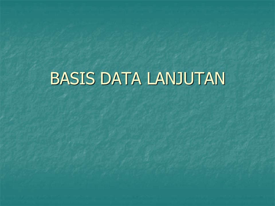 BASIS DATA LANJUTAN