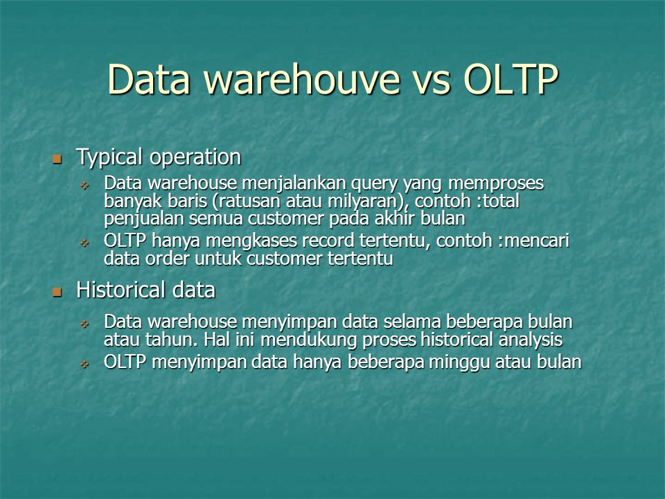 Data warehouve vs OLTP Typical operation Typical operation  Data warehouse menjalankan query yang memproses banyak baris (ratusan atau milyaran), con