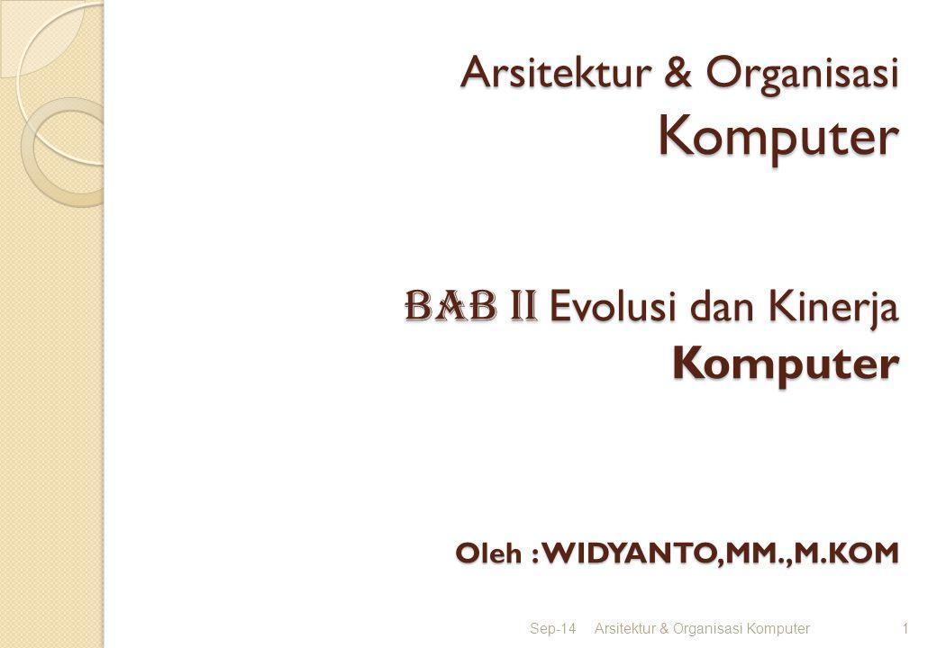 Arsitektur & Organisasi Komputer BAB II Evolusi dan Kinerja Komputer Oleh : WIDYANTO,MM.,M.KOM Sep-14Arsitektur & Organisasi Komputer1