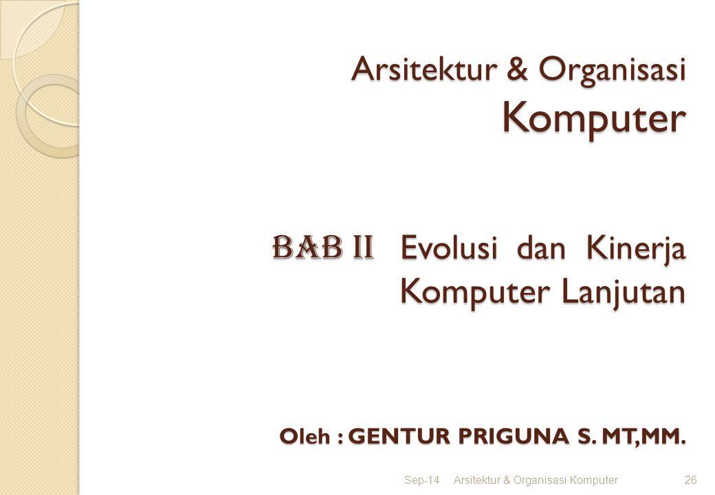 Arsitektur & Organisasi Komputer BAB II Evolusi dan Kinerja Komputer Lanjutan Oleh : GENTUR PRIGUNA S.