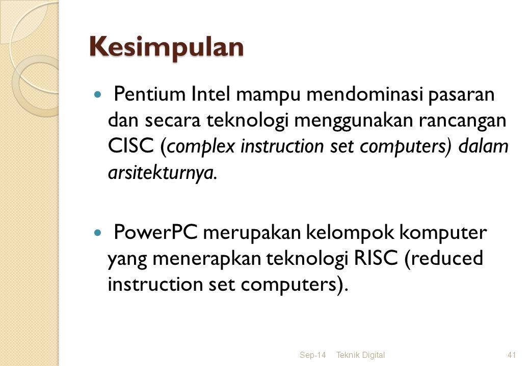 Kesimpulan Pentium Intel mampu mendominasi pasaran dan secara teknologi menggunakan rancangan CISC (complex instruction set computers) dalam arsitekturnya.