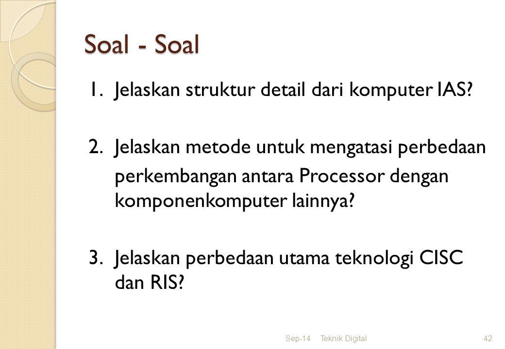 Soal - Soal 1.Jelaskan struktur detail dari komputer IAS? 2.Jelaskan metode untuk mengatasi perbedaan perkembangan antara Processor dengan komponenkom