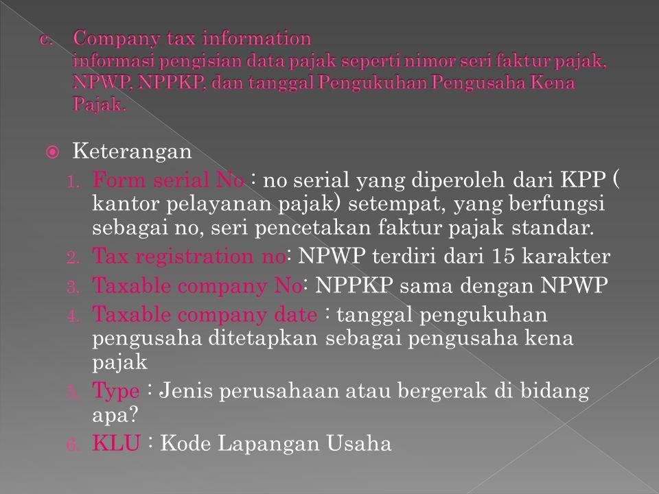  Keterangan 1. Form serial No : no serial yang diperoleh dari KPP ( kantor pelayanan pajak) setempat, yang berfungsi sebagai no, seri pencetakan fakt