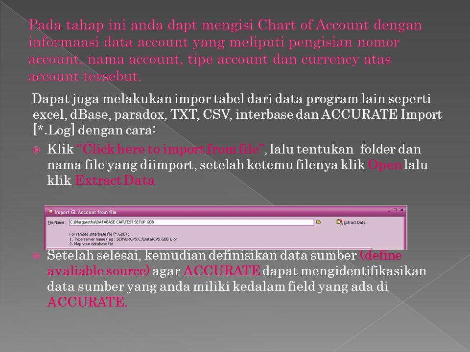 Dapat juga melakukan impor tabel dari data program lain seperti excel, dBase, paradox, TXT, CSV, interbase dan ACCURATE Import [*.Log] dengan cara: 