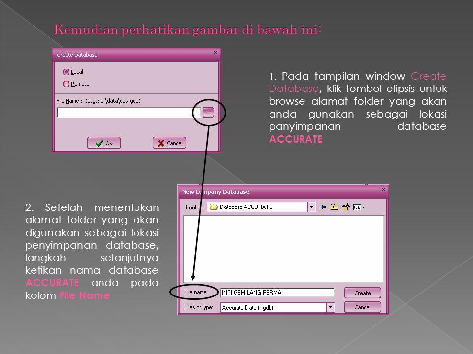 1. Pada tampilan window Create Database, klik tombol elipsis untuk browse alamat folder yang akan anda gunakan sebagai lokasi panyimpanan database ACC