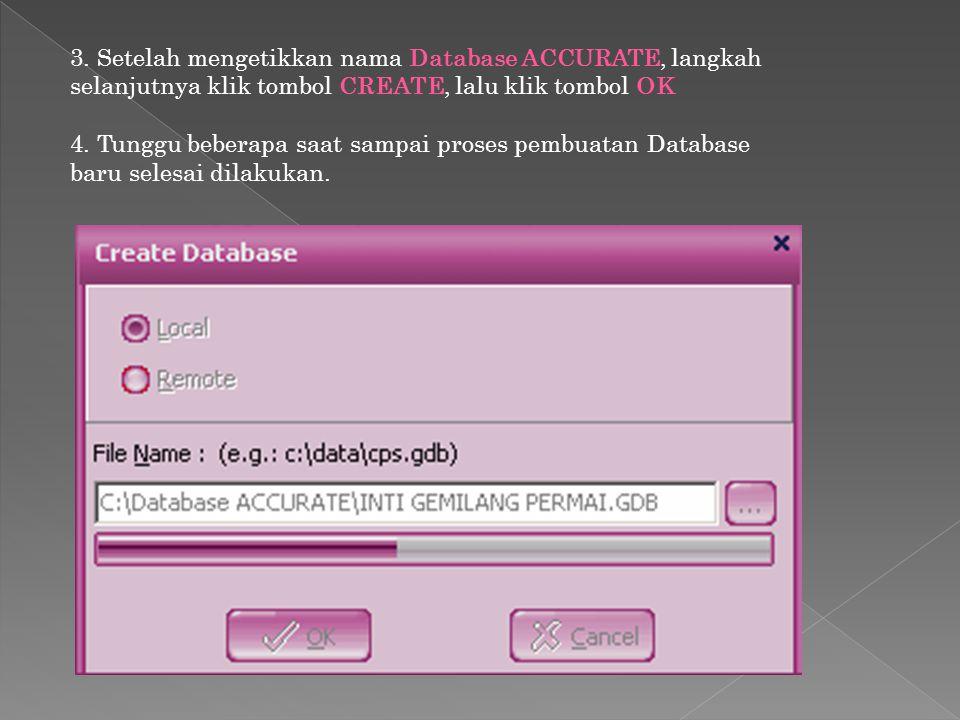 3. Setelah mengetikkan nama Database ACCURATE, langkah selanjutnya klik tombol CREATE, lalu klik tombol OK 4. Tunggu beberapa saat sampai proses pembu