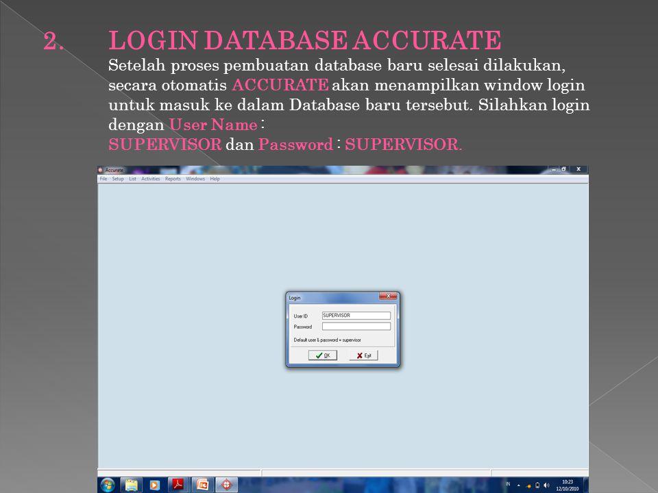 2.LOGIN DATABASE ACCURATE Setelah proses pembuatan database baru selesai dilakukan, secara otomatis ACCURATE akan menampilkan window login untuk masuk
