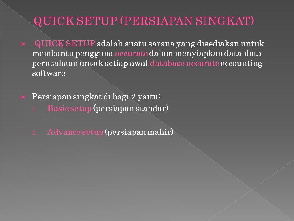  QUICK SETUP adalah suatu sarana yang disediakan untuk membantu pengguna accurate dalam menyiapkan data-data perusahaan untuk setiap awal database ac