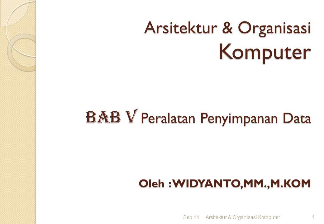 Arsitektur & Organisasi Komputer BAB v Peralatan Penyimpanan Data Oleh : WIDYANTO,MM.,M.KOM Sep-14Arsitektur & Organisasi Komputer1
