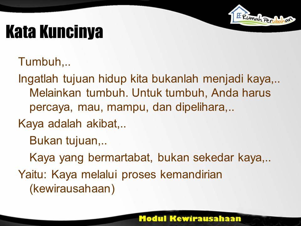 Kata Kuncinya Tumbuh,..Ingatlah tujuan hidup kita bukanlah menjadi kaya,..