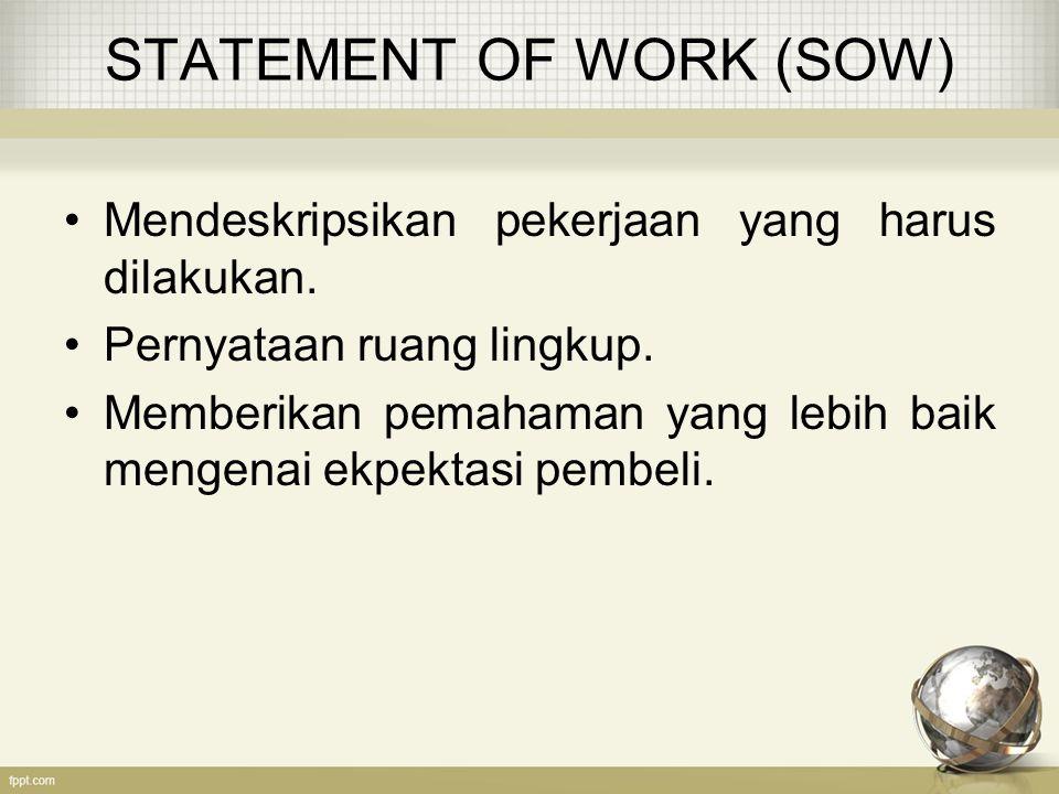 STATEMENT OF WORK (SOW) Mendeskripsikan pekerjaan yang harus dilakukan. Pernyataan ruang lingkup. Memberikan pemahaman yang lebih baik mengenai ekpekt