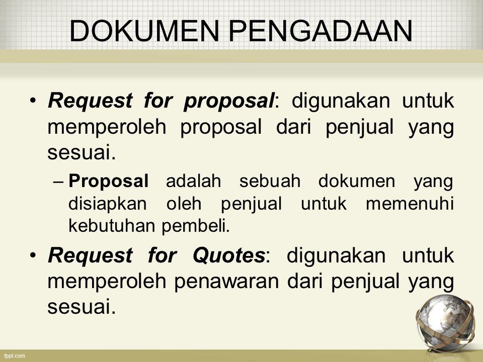 DOKUMEN PENGADAAN Request for proposal: digunakan untuk memperoleh proposal dari penjual yang sesuai. –Proposal adalah sebuah dokumen yang disiapkan o