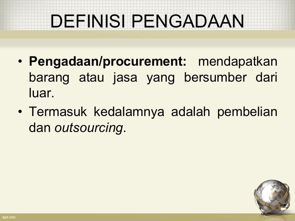 DEFINISI PENGADAAN Pengadaan/procurement: mendapatkan barang atau jasa yang bersumber dari luar. Termasuk kedalamnya adalah pembelian dan outsourcing.