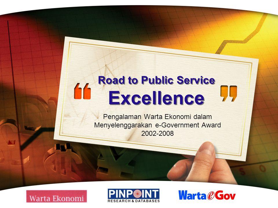 Road to Public Service Excellence Pengalaman Warta Ekonomi dalam Menyelenggarakan e-Government Award 2002-2008