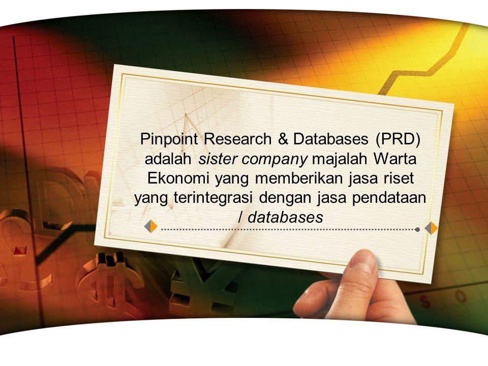 Pinpoint Research & Databases (PRD) adalah sister company majalah Warta Ekonomi yang memberikan jasa riset yang terintegrasi dengan jasa pendataan / databases