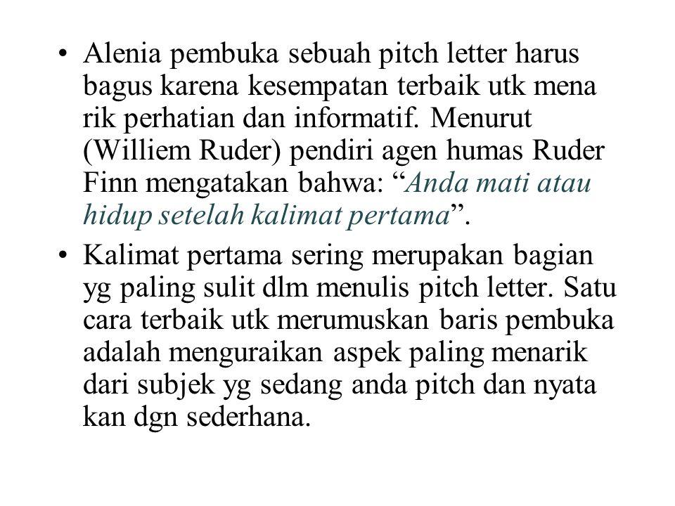 Alenia pembuka sebuah pitch letter harus bagus karena kesempatan terbaik utk mena rik perhatian dan informatif. Menurut (Williem Ruder) pendiri agen h