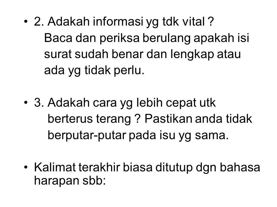 2. Adakah informasi yg tdk vital ? Baca dan periksa berulang apakah isi surat sudah benar dan lengkap atau ada yg tidak perlu. 3. Adakah cara yg lebih