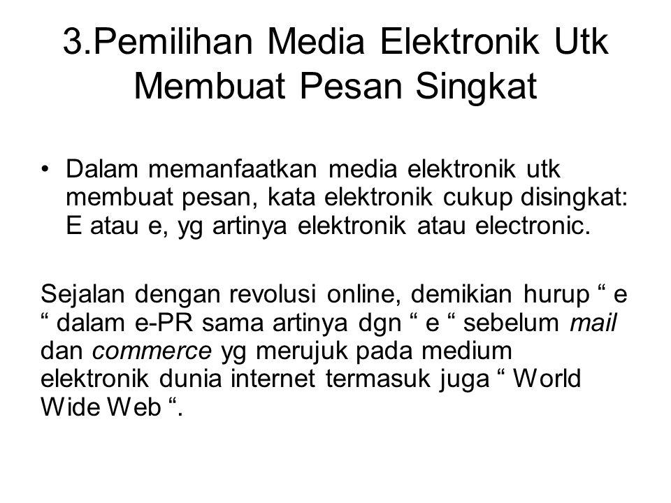 3.Pemilihan Media Elektronik Utk Membuat Pesan Singkat Dalam memanfaatkan media elektronik utk membuat pesan, kata elektronik cukup disingkat: E atau
