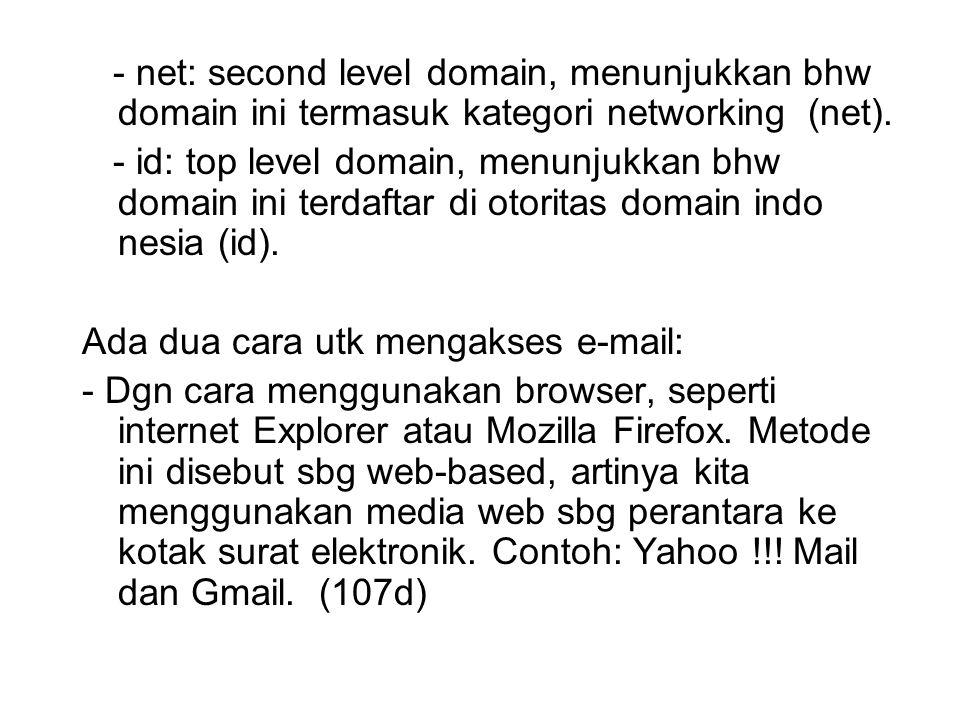 - net: second level domain, menunjukkan bhw domain ini termasuk kategori networking (net). - id: top level domain, menunjukkan bhw domain ini terdafta