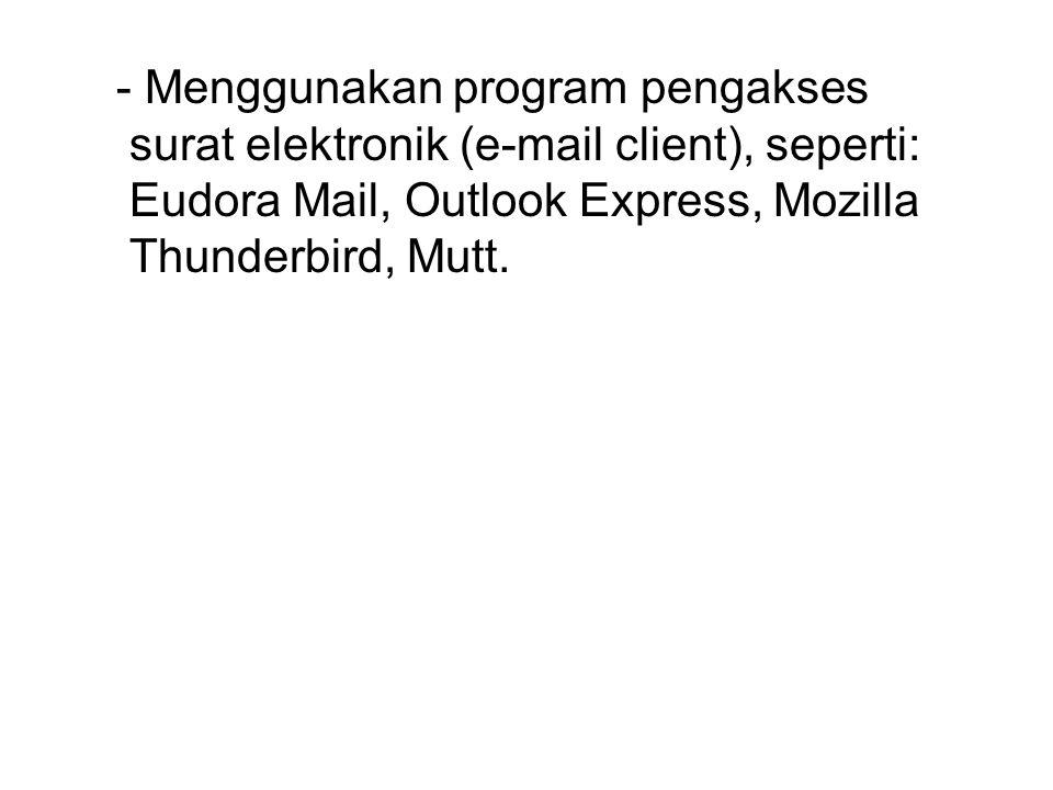 - Menggunakan program pengakses surat elektronik (e-mail client), seperti: Eudora Mail, Outlook Express, Mozilla Thunderbird, Mutt.
