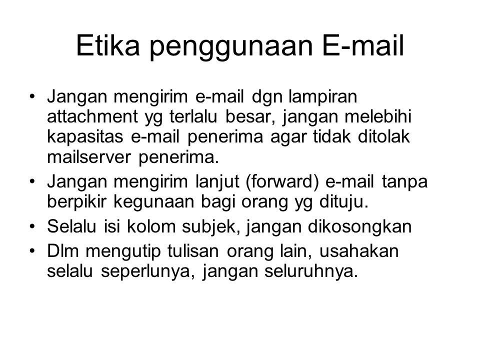Etika penggunaan E-mail Jangan mengirim e-mail dgn lampiran attachment yg terlalu besar, jangan melebihi kapasitas e-mail penerima agar tidak ditolak