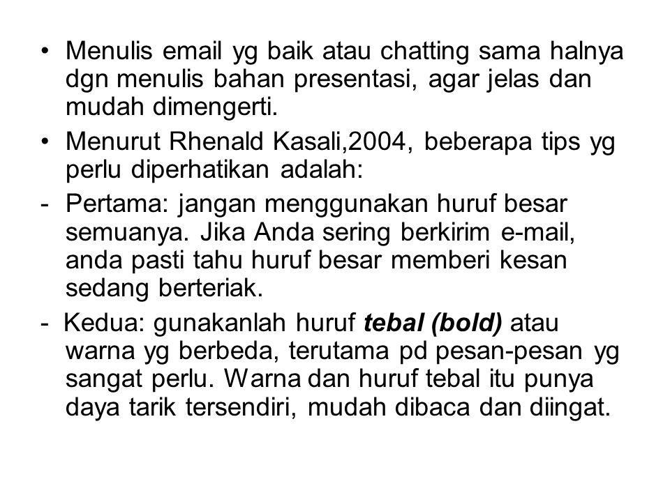 Menulis email yg baik atau chatting sama halnya dgn menulis bahan presentasi, agar jelas dan mudah dimengerti. Menurut Rhenald Kasali,2004, beberapa t