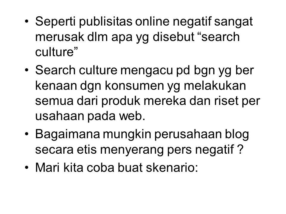 """Seperti publisitas online negatif sangat merusak dlm apa yg disebut """"search culture"""" Search culture mengacu pd bgn yg ber kenaan dgn konsumen yg melak"""