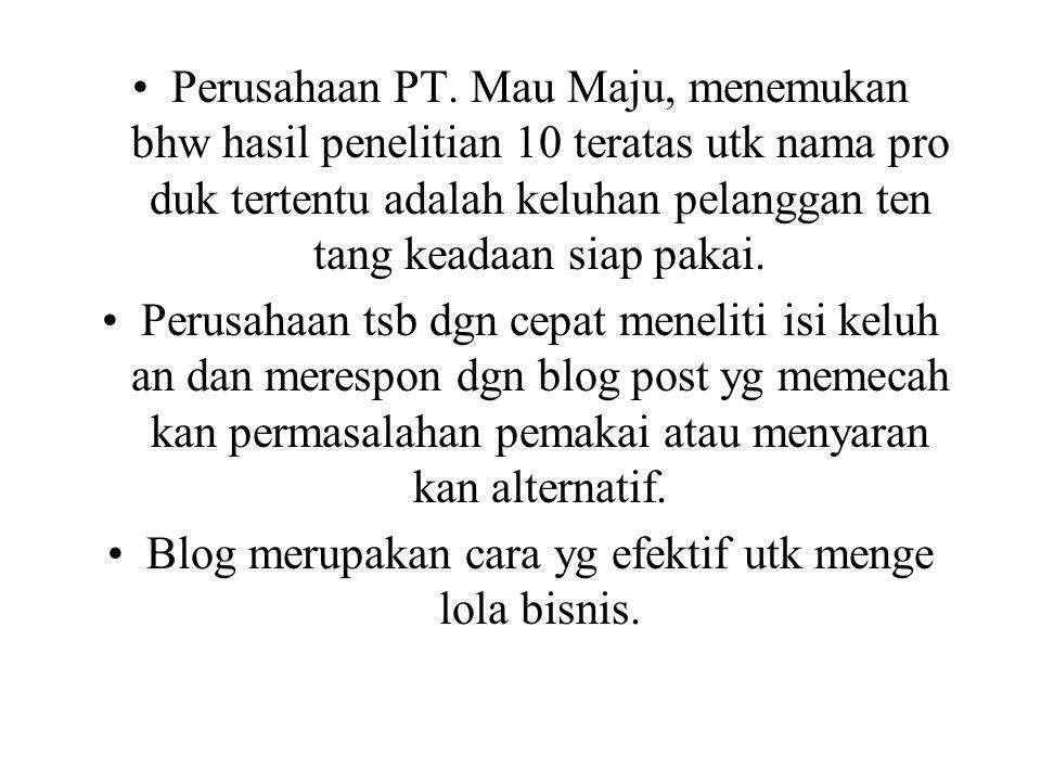 Perusahaan PT. Mau Maju, menemukan bhw hasil penelitian 10 teratas utk nama pro duk tertentu adalah keluhan pelanggan ten tang keadaan siap pakai. Per