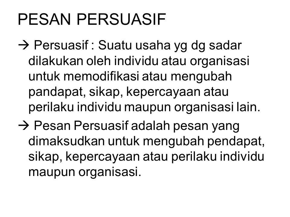 PESAN PERSUASIF  Persuasif : Suatu usaha yg dg sadar dilakukan oleh individu atau organisasi untuk memodifikasi atau mengubah pandapat, sikap, keperc
