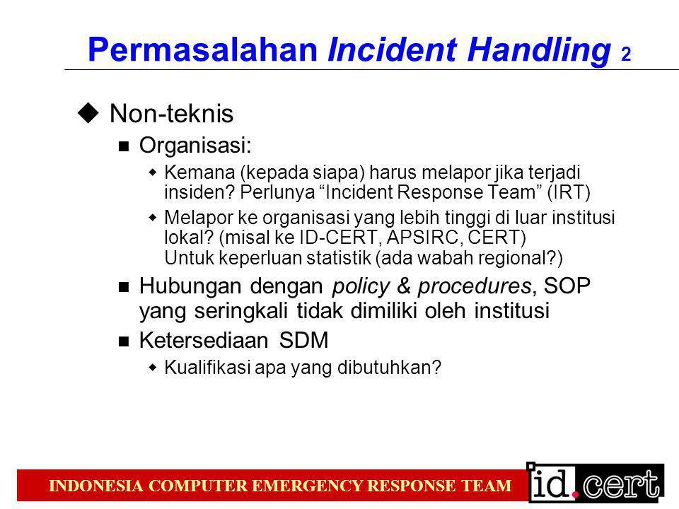 """Permasalahan Incident Handling 2  Non-teknis Organisasi:  Kemana (kepada siapa) harus melapor jika terjadi insiden? Perlunya """"Incident Response Team"""