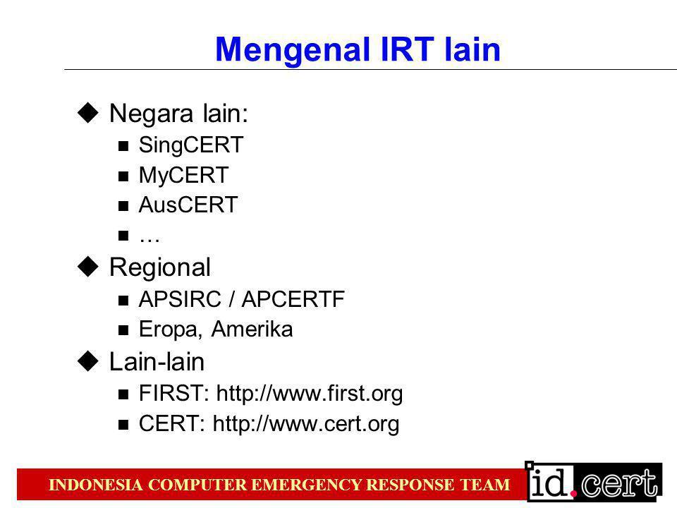 INDONESIA COMPUTER EMERGENCY RESPONSE TEAM Mengenal IRT lain  Negara lain: SingCERT MyCERT AusCERT …  Regional APSIRC / APCERTF Eropa, Amerika  Lai